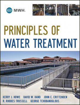 Principles of Water Treatment, David W.Hand, George Tchobanoglous, John C.Crittenden, Kerry J.Howe, R.Rhodes Trussell