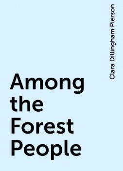 Among the Forest People, Clara Dillingham Pierson