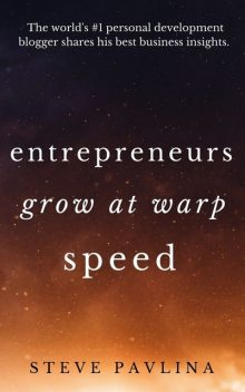 Entrepreneurs Grow at Warp Speed, Steve Pavlina