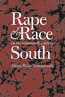 Rape and Race in the Nineteenth-Century South, Diane Miller Sommerville