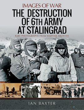 The Destruction of 6th Army at Stalingrad, Ian Baxter