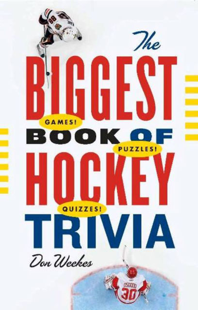 The Biggest Book of Hockey Trivia, Don Weekes