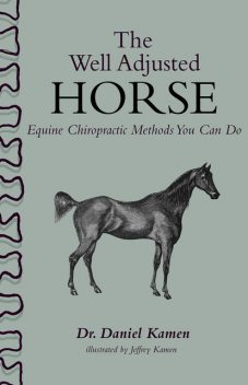 The Well Adjusted Horse: Equine Chiropractic Methods You Can Do, Daniel Kamen