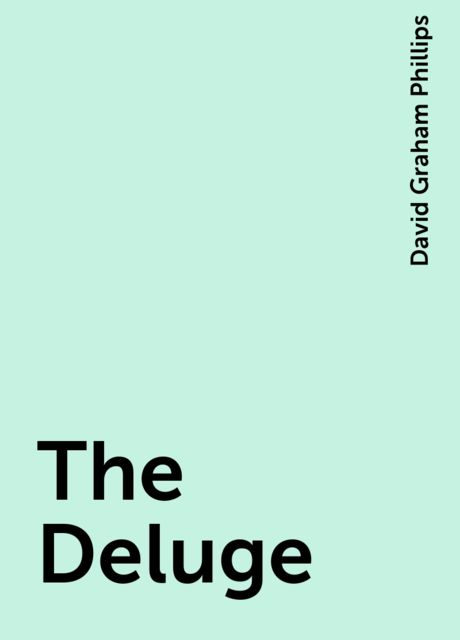 The Deluge, David Graham Phillips