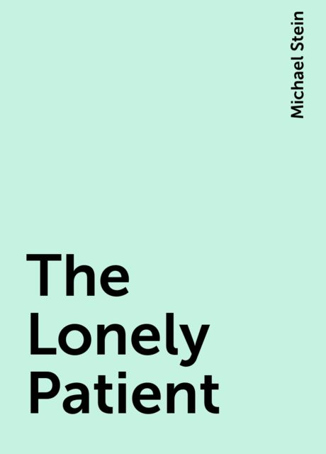 The Lonely Patient, Michael Stein