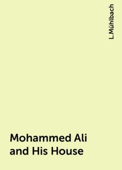 Mohammed Ali and His House, L.Mühlbach