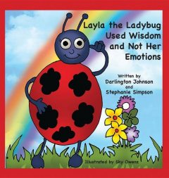 Layla the Ladybug Used Wisdom and Not Her Emotions, Darlington Johnson, Stephanie Dennis-Simpson