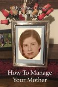 How To Manage Your Mother, Bates, Brian, Alyce-Faye Cleese