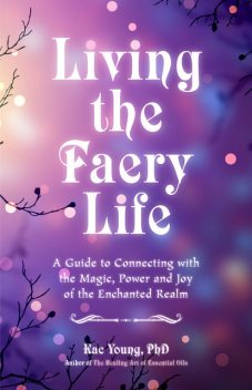 Living the Faery Life, ND, Kac Young, DCH