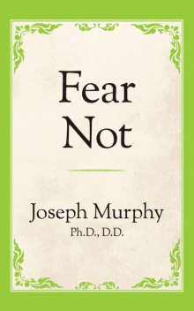 Fear Not, Joseph Murphy Ph.D. D.D.