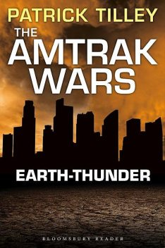 The Amtrak Wars: Earth-Thunder, Patrick Tilley