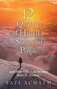12 Qualities of Highly Successful People, Sati Achath