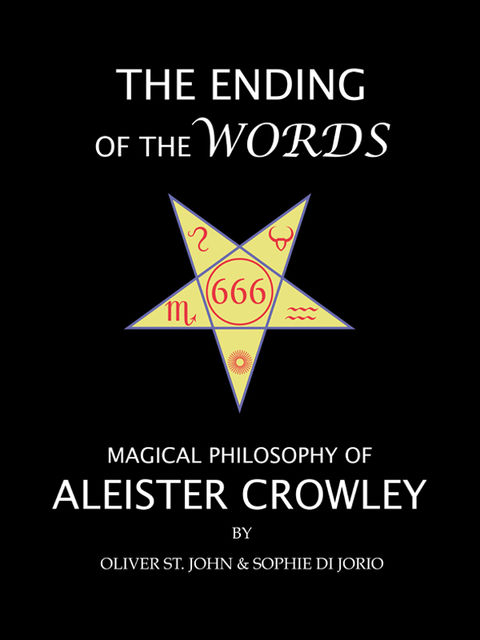 The Ending of the Words : Magical Philosophy of Aleister Crowley, Oliver St.John, Sophie di Jorio