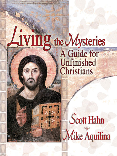 Living the Mysteries, Mike Aquilina, Scott Hahn