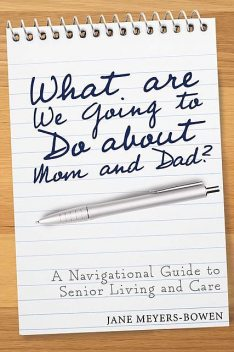 What are we going to do about Mom and Dad, Jane Meyers-Bowen