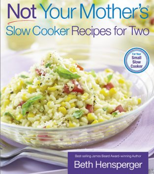 Not Your Mother's Slow Cooker Recipes for Two, Beth Hensperger