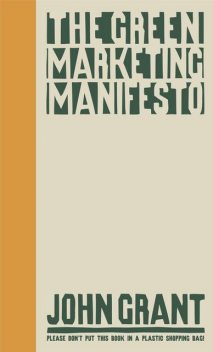 The Green Marketing Manifesto, John Grant