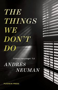 The Things We Don't Do, Andrés Neuman