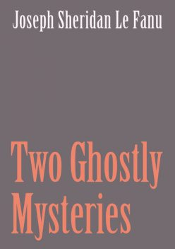 Two Ghostly Mysteries, Joseph Sheridan Le Fanu
