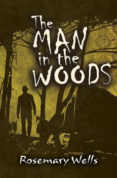 The Man in the Woods, Rosemary Wells