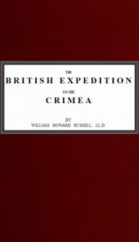 The British Expedition to the Crimea, Sir William Howard Russell