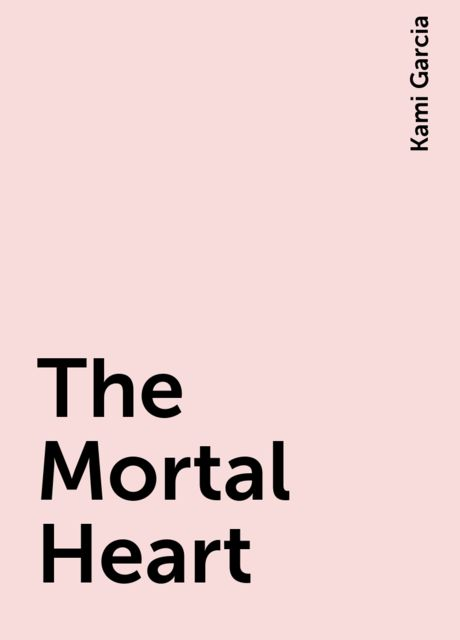 The Mortal Heart, Kami Garcia