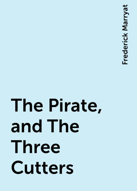 The Pirate, and The Three Cutters, Frederick Marryat