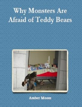 Why Monsters Are Afraid of Teddy Bears, Amber Moore