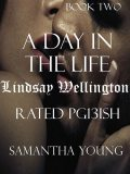 A Day in the Life / Lindsay Wellington / Rated Pg13ish, Samantha Young