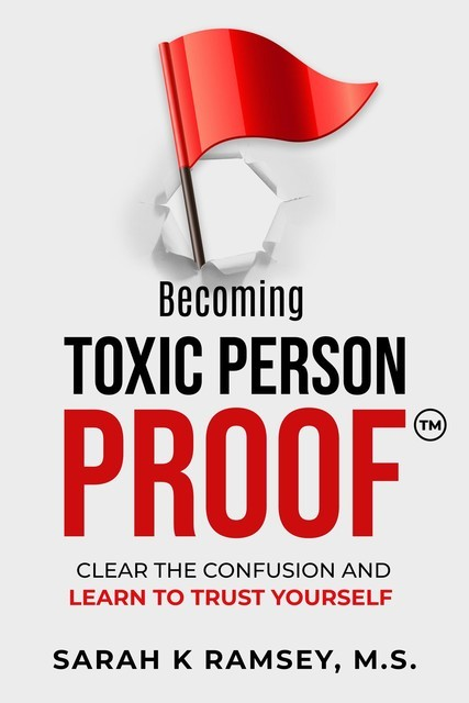 Becoming Toxic Person Proof, Sarah K Ramsey