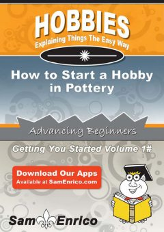 How to Start a Hobby in Pottery, Marcelino Craddock