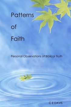 Patterns of Faith: Personal Observations of Biblical Truth, C.E. Davis