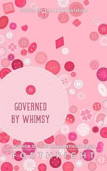 Governed by Whimsy, FORTHRIGHT