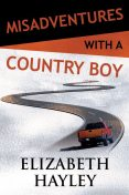 Misadventures with a Country Boy, Elizabeth Hayley