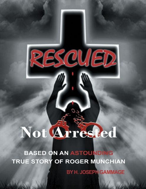 Rescued Not Arrested, H.Joseph Gammage