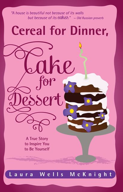 Cereal for Dinner, Cake for Dessert, Laura Wells McKnight