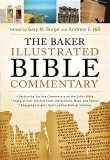 Baker Illustrated Bible Commentary, Gary Burge, Andrew E. Hill