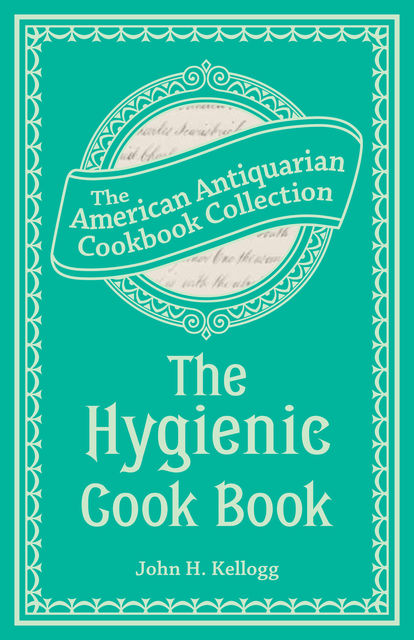 The Hygienic Cook Book, John Harvey