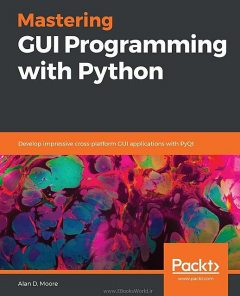Mastering GUI Programming with Python, Alan Moore