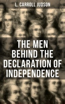 The Men Behind the Declaration of Independence, L.Carroll Judson