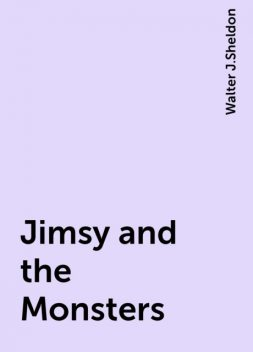 Jimsy and the Monsters, Walter J.Sheldon