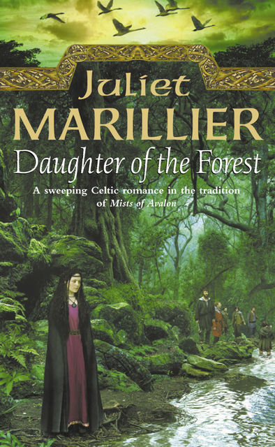 Daughter of the Forest: Book 1 of the Sevenwaters Trilogy, Juliet Marillier