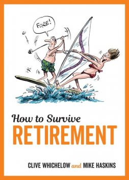 How to Survive Retirement, Clive Whichelow, Mike Haskins