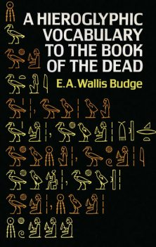 Hieroglyphic Vocabulary to the Book of the Dead, E.A.Wallis Budge