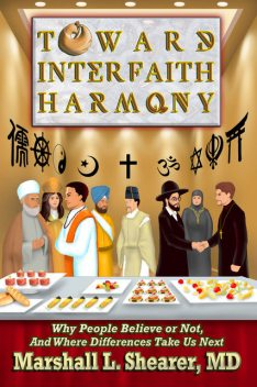 Toward Interfaith Harmony: Why People Believe or Not, And Where Differences Take Us Next, Marshall L. Shearer