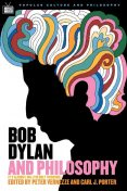 Bob Dylan and Philosophy, William Irwin, Carl Porter, Peter Vernezze