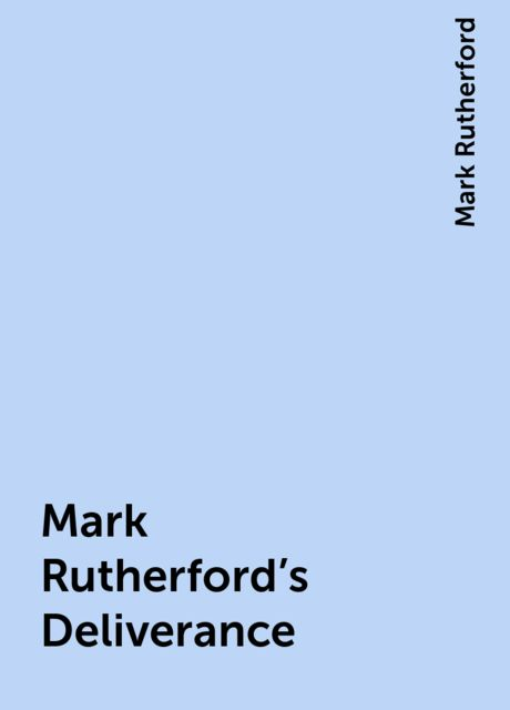 Mark Rutherford's Deliverance, Mark Rutherford