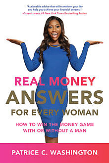 Real Money Answers for Every Woman, Patrice C. Washington
