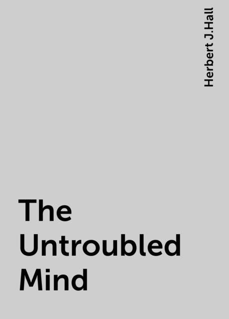 The Untroubled Mind, Herbert J.Hall