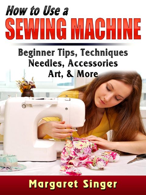 How to Use a Sewing Machine, Margaret Singer